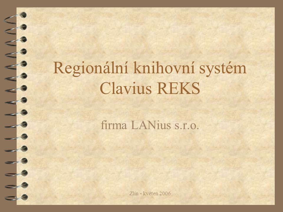 Zlín - květen 2006 Regionální knihovní systém Clavius REKS firma LANius s.r.o.