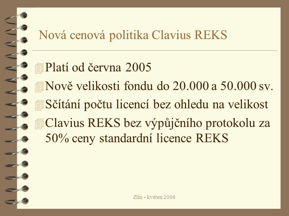 Zlín - květen 2006 Nová cenová politika Clavius REKS 4 Platí od června 2005 4 Nově velikosti fondu do 20.000 a 50.000 sv.