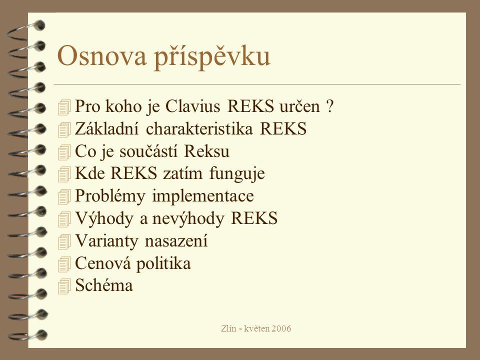 Zlín - květen 2006 Osnova příspěvku 4 Pro koho je Clavius REKS určen .