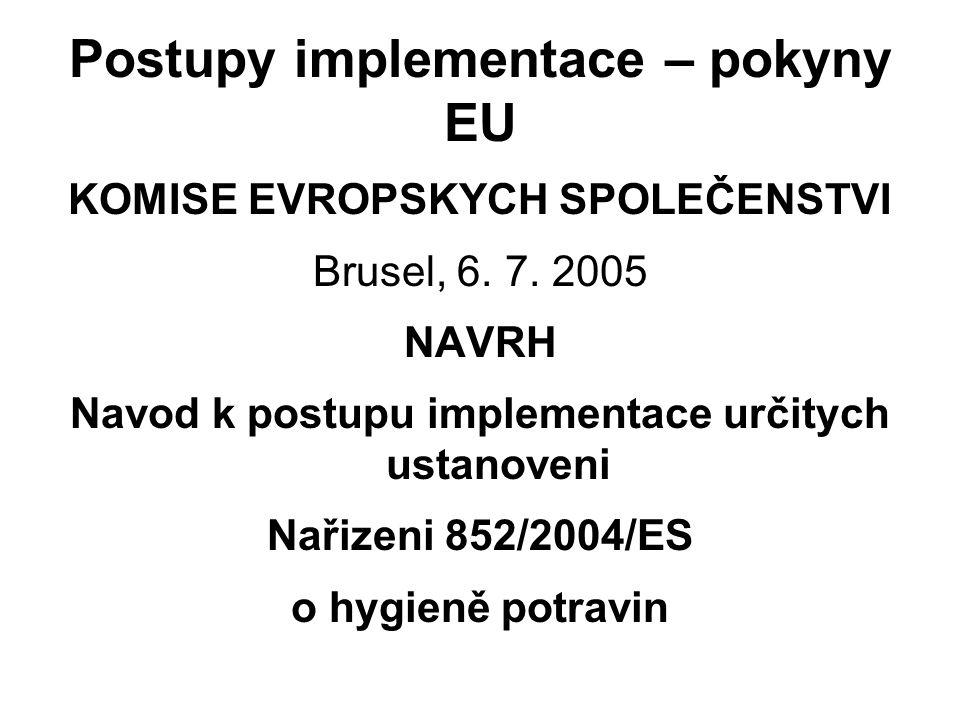 Postupy implementace – pokyny EU KOMISE EVROPSKYCH SPOLEČENSTVI Brusel, 6. 7. 2005 NAVRH Navod k postupu implementace určitych ustanoveni Nařizeni 852