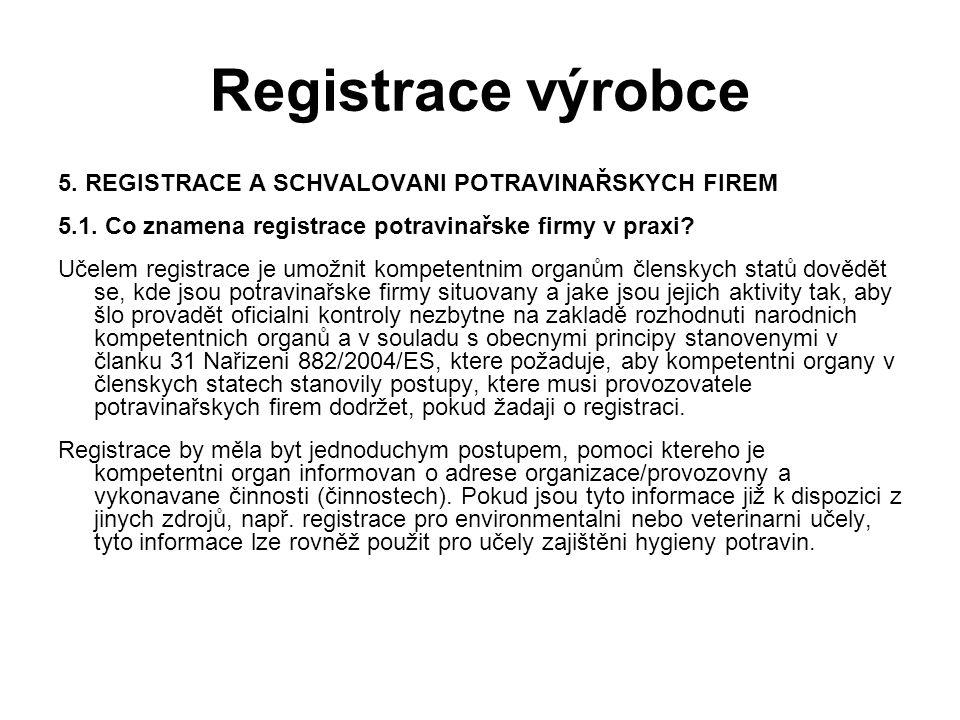 Registrace výrobce 5. REGISTRACE A SCHVALOVANI POTRAVINAŘSKYCH FIREM 5.1. Co znamena registrace potravinařske firmy v praxi? Učelem registrace je umož