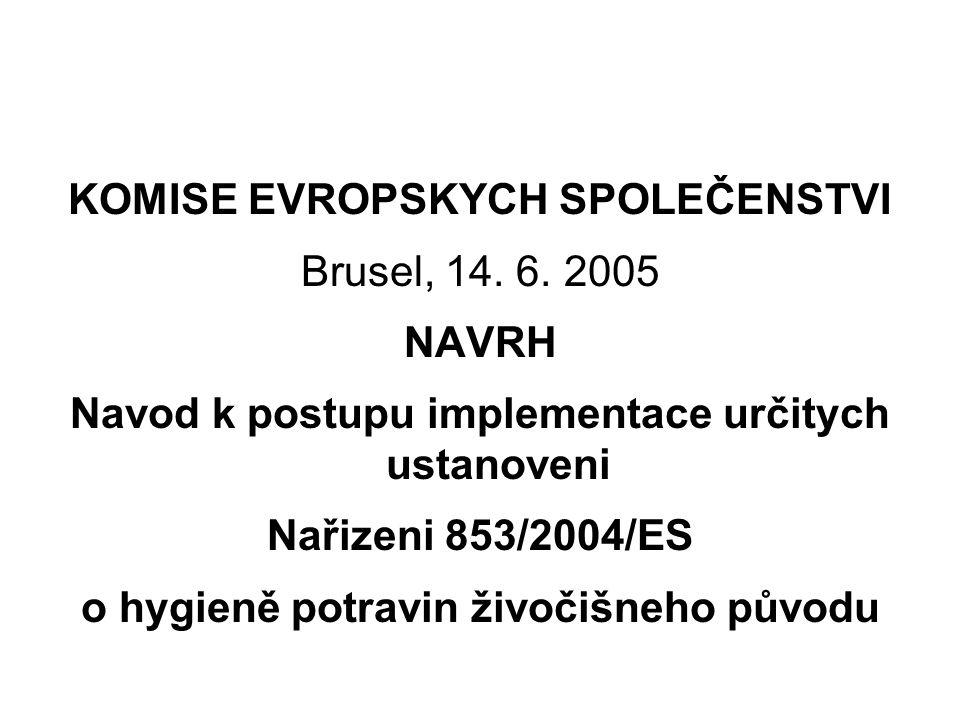 KOMISE EVROPSKYCH SPOLEČENSTVI Brusel, 14. 6. 2005 NAVRH Navod k postupu implementace určitych ustanoveni Nařizeni 853/2004/ES o hygieně potravin živo