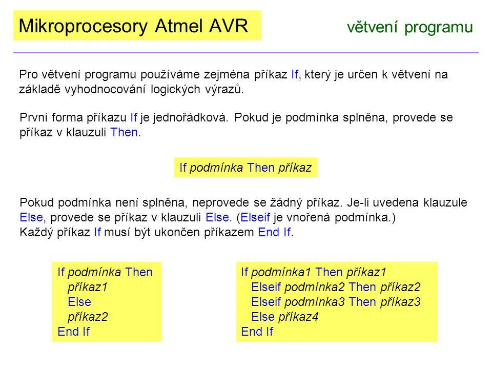 Mikroprocesory Atmel AVR větvení programu Pro větvení programu používáme zejména příkaz If, který je určen k větvení na základě vyhodnocování logickýc
