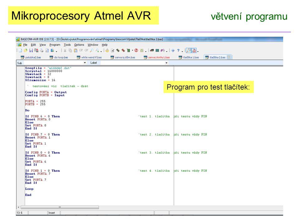 Mikroprocesory Atmel AVR větvení programu Program pro test tlačítek: