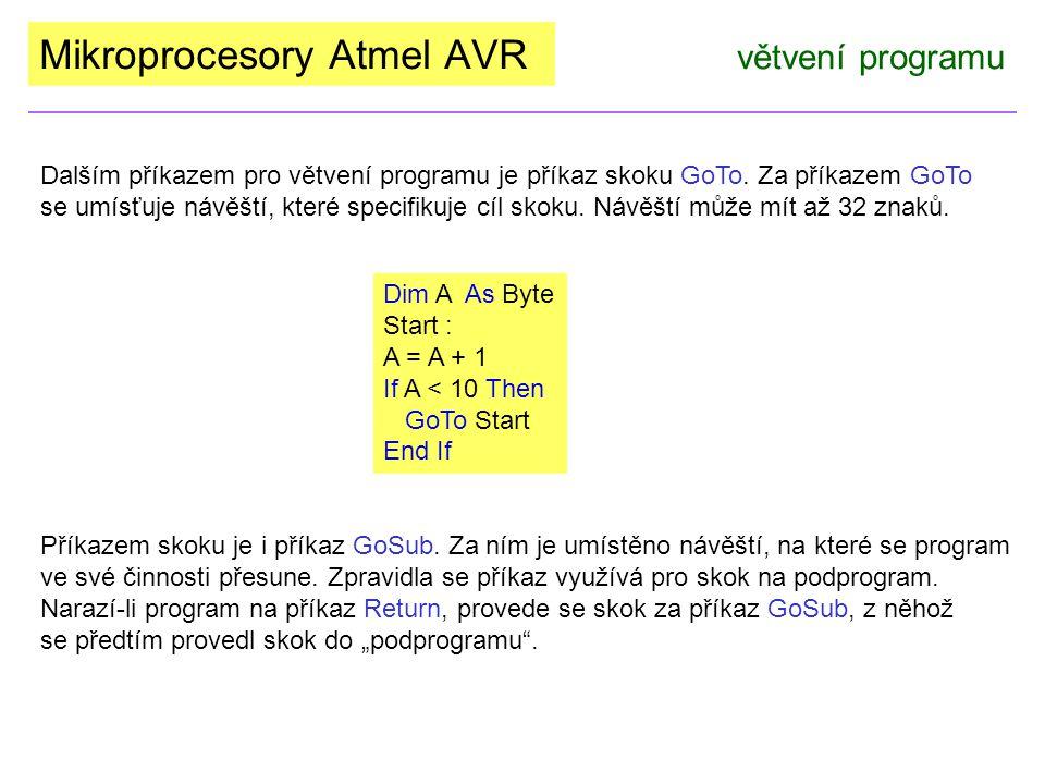Mikroprocesory Atmel AVR větvení programu Dalším příkazem pro větvení programu je příkaz skoku GoTo. Za příkazem GoTo se umísťuje návěští, které speci