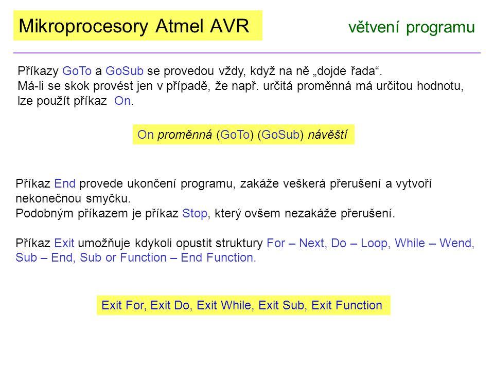 """Mikroprocesory Atmel AVR větvení programu Příkazy GoTo a GoSub se provedou vždy, když na ně """"dojde řada"""". Má-li se skok provést jen v případě, že např"""