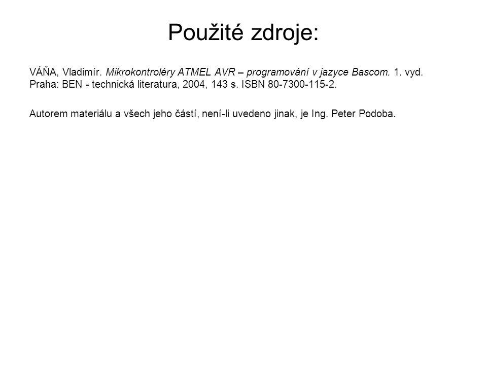 Použité zdroje: VÁŇA, Vladimír. Mikrokontroléry ATMEL AVR – programování v jazyce Bascom. 1. vyd. Praha: BEN - technická literatura, 2004, 143 s. ISBN