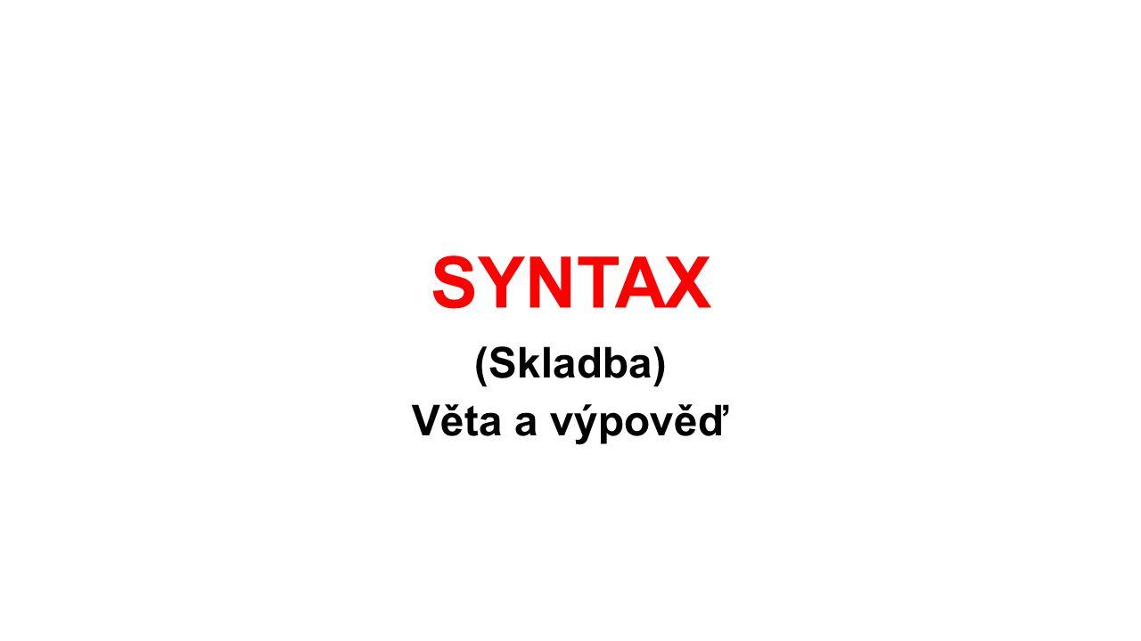Syntax -nauka o mluvnické a významové stavbě věty a souvětí -klasická syntax popisuje syntaktické vztahy a větné celky, charakterizuje typy vět a souvětí -valenční syntax zkoumá proces tvoření věty, valence je schopnost slov vázat na sebe určité výrazy -textová syntax zkoumá syntaktické prostředky výstavby textu jako celku