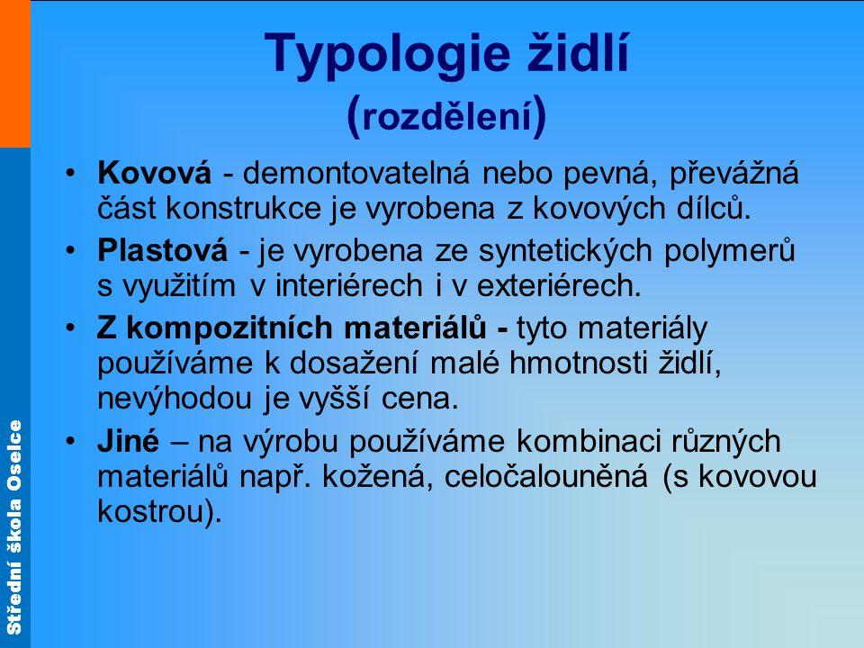 Střední škola Oselce Typologie židlí ( rozdělení ) Kovová - demontovatelná nebo pevná, převážná část konstrukce je vyrobena z kovových dílců.