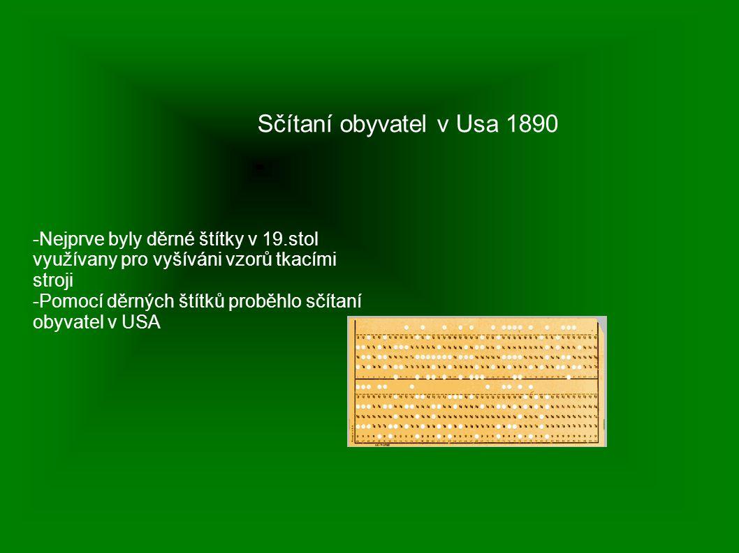Sčítaní obyvatel v Usa 1890 -Nejprve byly děrné štítky v 19.stol využívany pro vyšíváni vzorů tkacími stroji -Pomocí děrných štítků proběhlo sčítaní obyvatel v USA