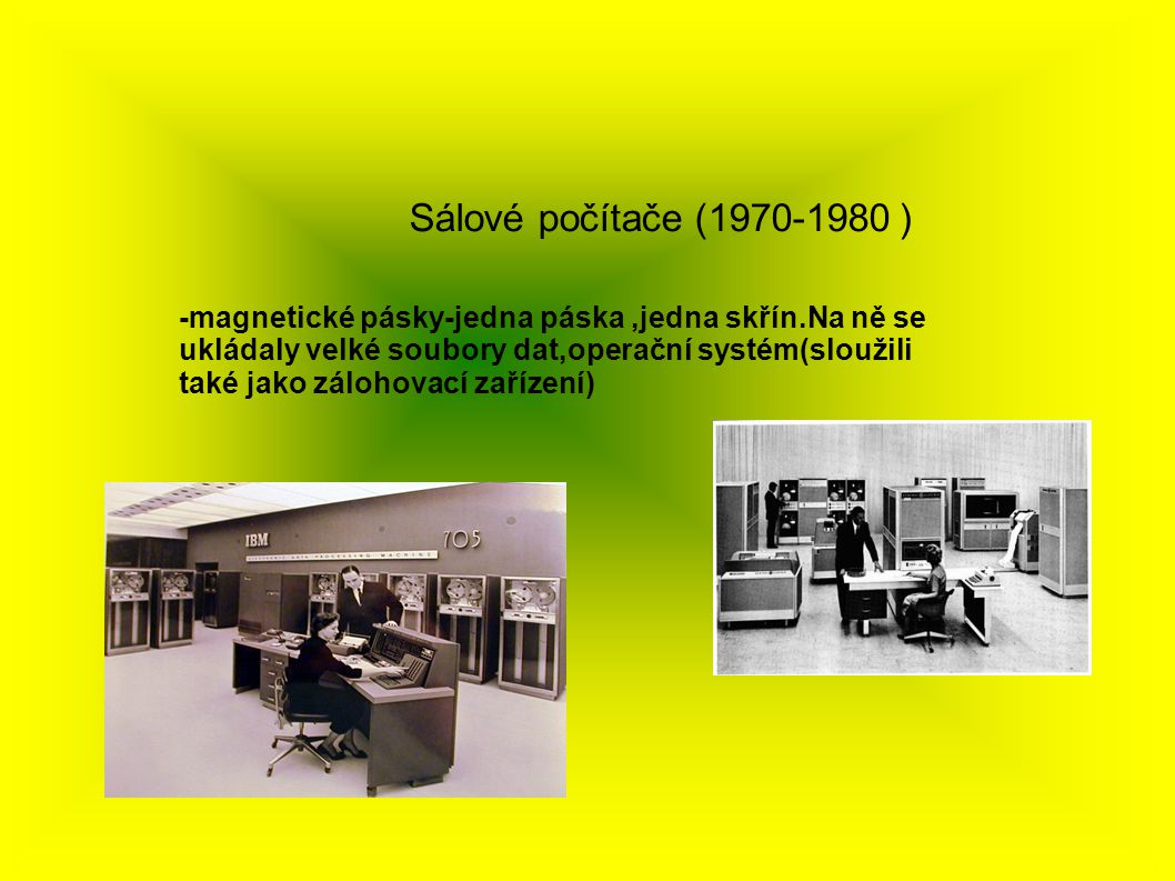 Sálové počítače (1970-1980 ) -magnetické pásky-jedna páska,jedna skřín.Na ně se ukládaly velké soubory dat,operační systém(sloužili také jako zálohovací zařízení)