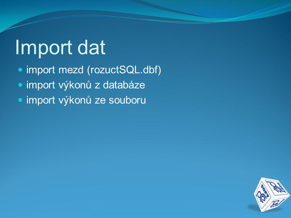 Import dat import mezd (rozuctSQL.dbf) import výkonů z databáze import výkonů ze souboru