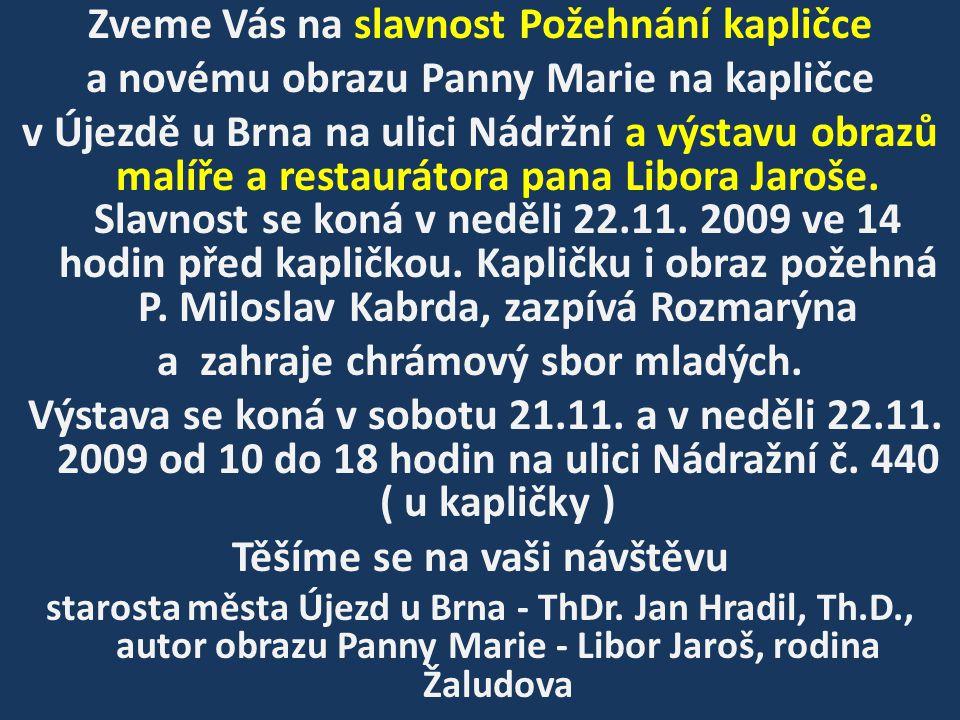 Zveme Vás na slavnost Požehnání kapličce a novému obrazu Panny Marie na kapličce v Újezdě u Brna na ulici Nádržní a výstavu obrazů malíře a restaurátora pana Libora Jaroše.