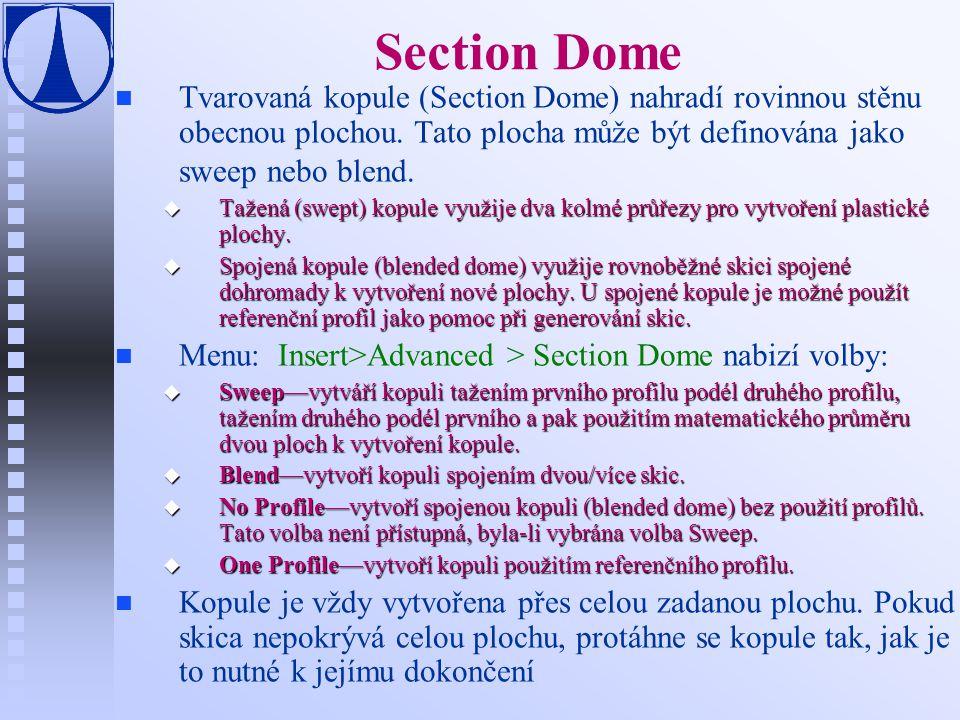 Section Dome n n Tvarovaná kopule (Section Dome) nahradí rovinnou stěnu obecnou plochou.