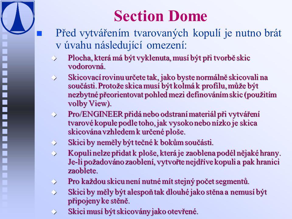 Section Dome n n Před vytvářením tvarovaných kopulí je nutno brát v úvahu následující omezení: u Plocha, která má být vyklenuta, musí být při tvorbě skic vodorovná.