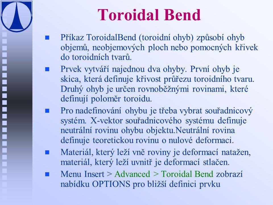 Toroidal Bend n n Příkaz ToroidalBend (toroidní ohyb) způsobí ohyb objemů, neobjemových ploch nebo pomocných křivek do toroidních tvarů.