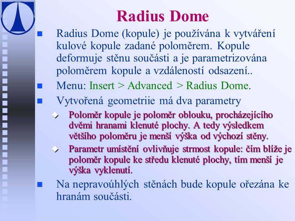 Radius Dome n n Radius Dome (kopule) je používána k vytváření kulové kopule zadané poloměrem.