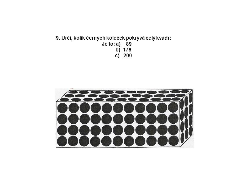 9. Urči, kolik černých koleček pokrývá celý kvádr: Je to: a) 89 b) 178 c) 200