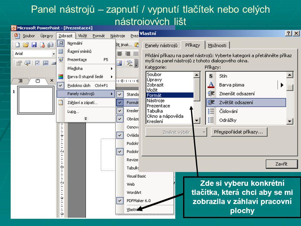Panel nástrojů – zapnutí / vypnutí tlačítek nebo celých nástrojových lišt Zde si vyberu konkrétní tlačítka, která chci aby se mi zobrazila v záhlaví p