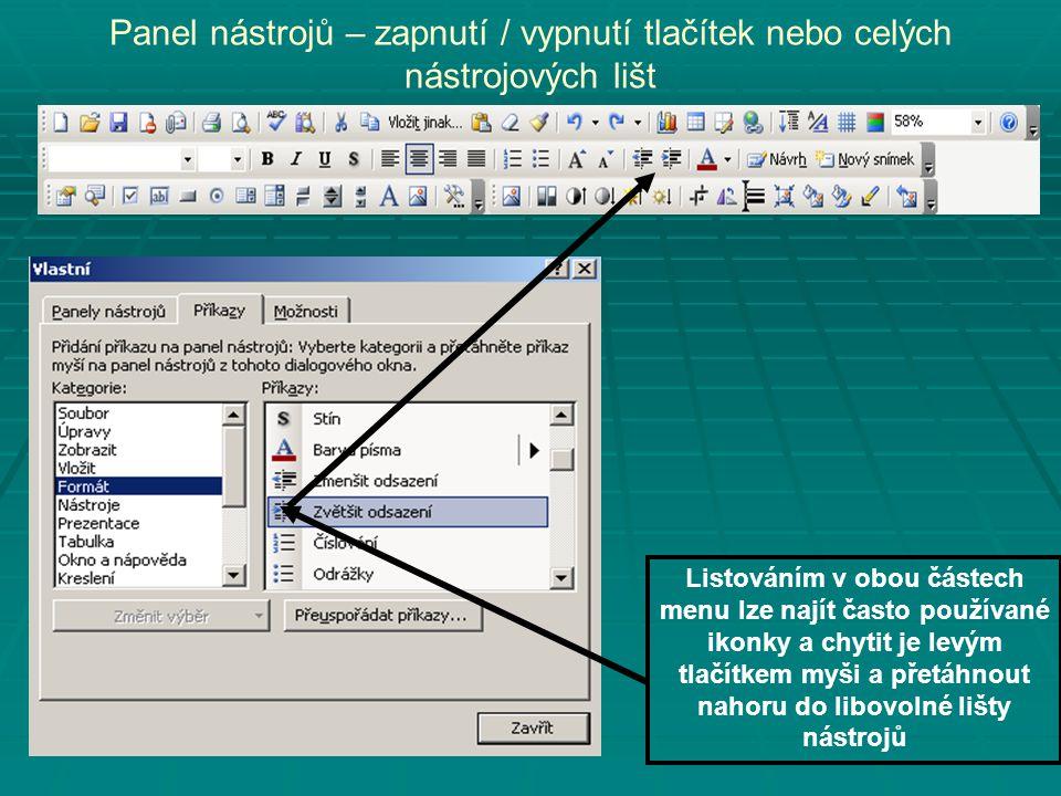 Panel nástrojů – zapnutí / vypnutí tlačítek nebo celých nástrojových lišt Listováním v obou částech menu lze najít často používané ikonky a chytit je levým tlačítkem myši a přetáhnout nahoru do libovolné lišty nástrojů