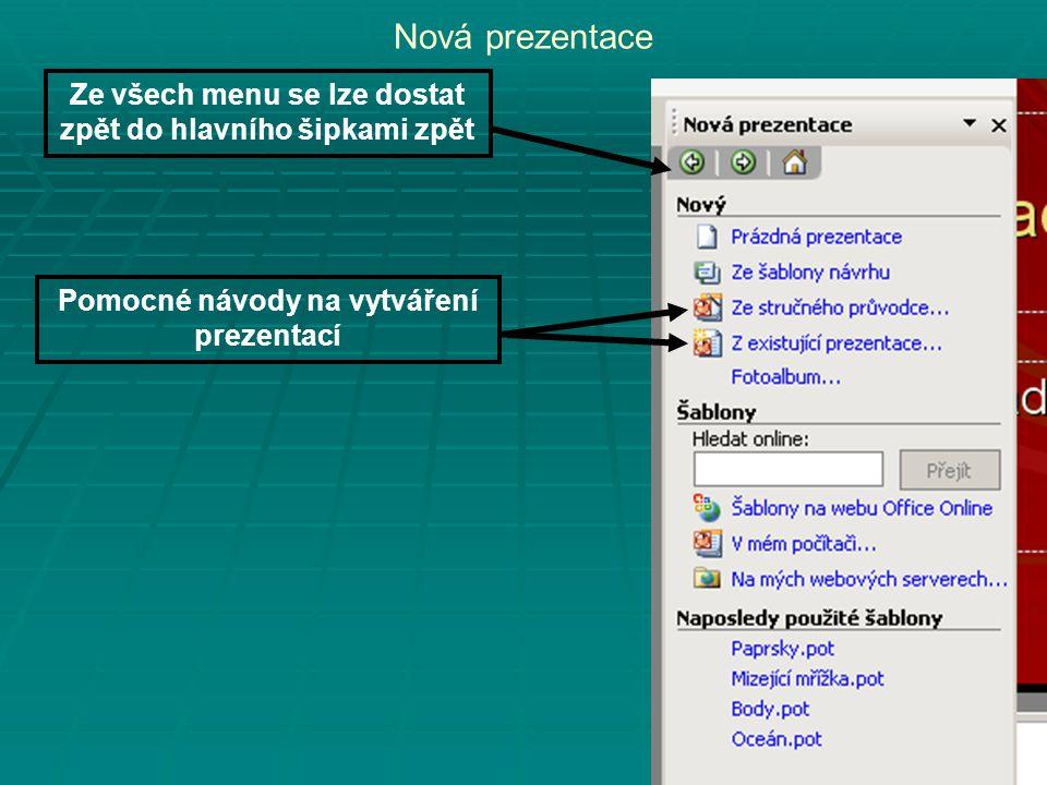 Nová prezentace Ze všech menu se lze dostat zpět do hlavního šipkami zpět Pomocné návody na vytváření prezentací