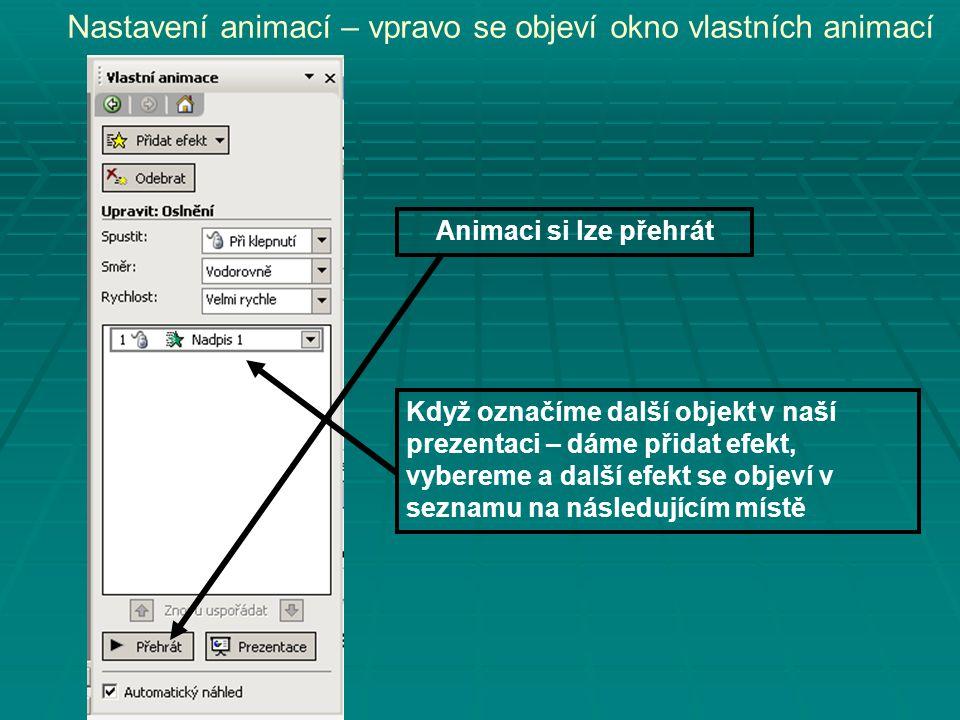 Nastavení animací – vpravo se objeví okno vlastních animací Animaci si lze přehrát Když označíme další objekt v naší prezentaci – dáme přidat efekt, vybereme a další efekt se objeví v seznamu na následujícím místě