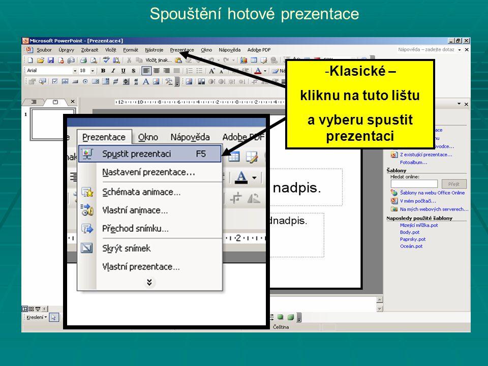 Spouštění hotové prezentace -Klasické – kliknu na tuto lištu a vyberu spustit prezentaci