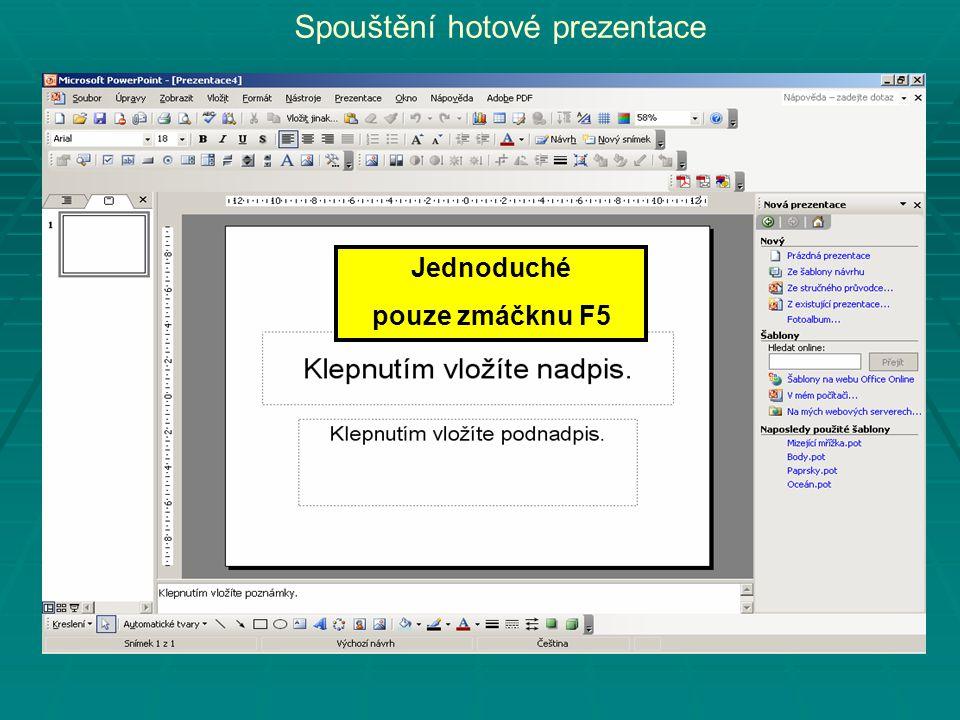 Spouštění hotové prezentace Jednoduché pouze zmáčknu F5