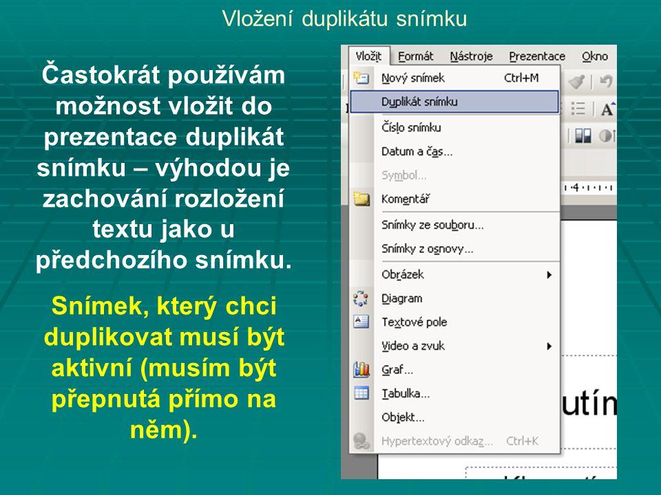 Vložení duplikátu snímku Častokrát používám možnost vložit do prezentace duplikát snímku – výhodou je zachování rozložení textu jako u předchozího snímku.