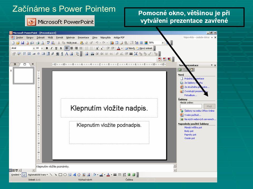 Začínáme s Power Pointem Pomocné okno, většinou je při vytváření prezentace zavřené