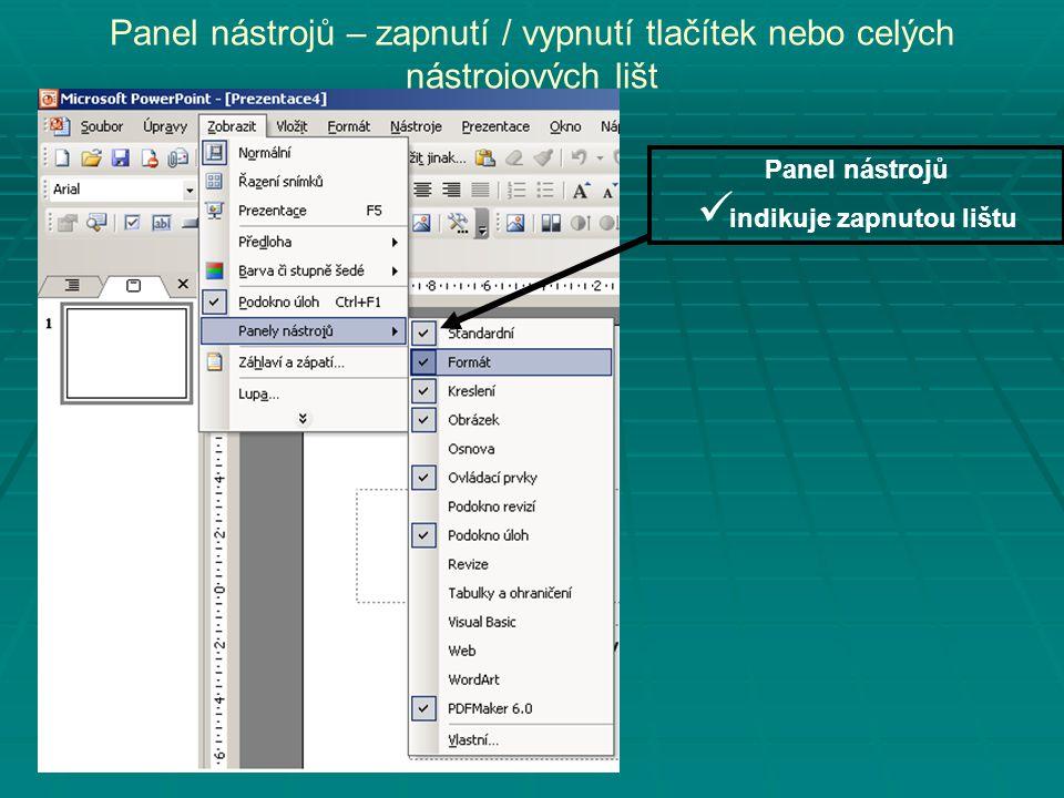Panel nástrojů – zapnutí / vypnutí tlačítek nebo celých nástrojových lišt Panel nástrojů indikuje zapnutou lištu