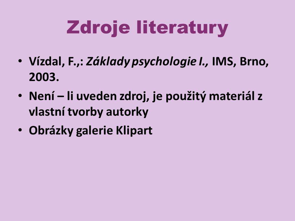 Zdroje literatury Vízdal, F.,: Základy psychologie I., IMS, Brno, 2003.