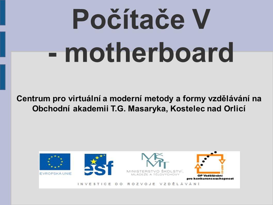 Počítače V - motherboard Centrum pro virtuální a moderní metody a formy vzdělávání na Obchodní akademii T.G.
