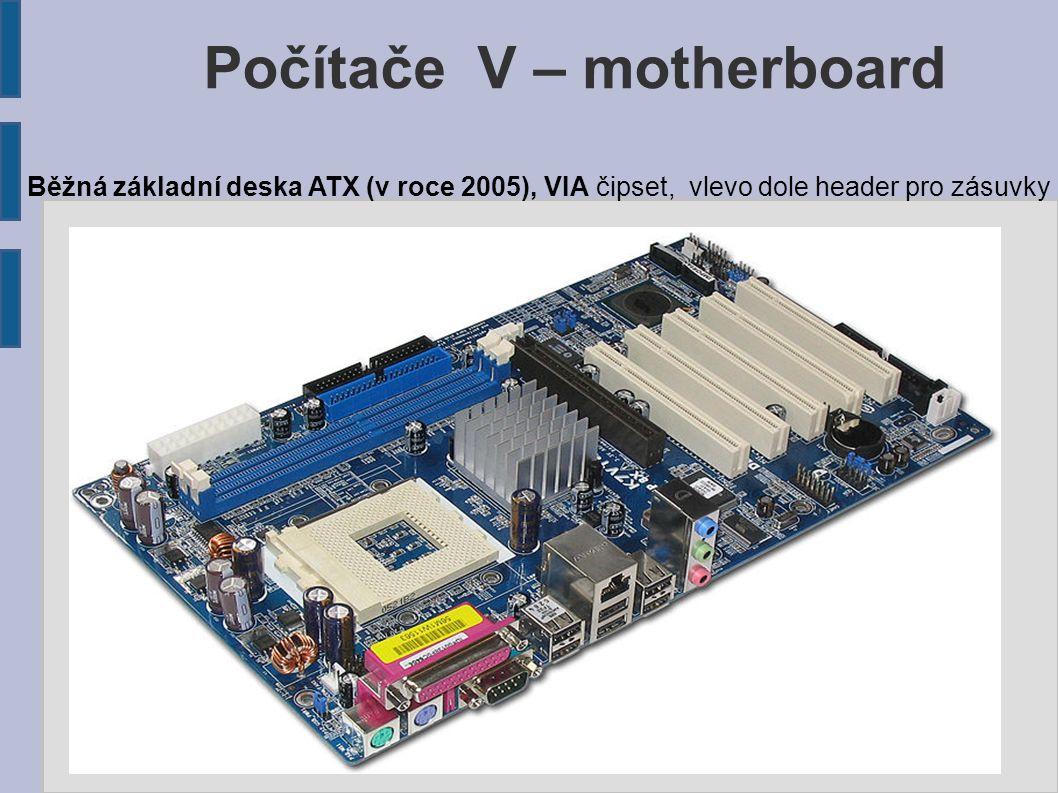 Počítače V – motherboard socketem 771 čipová sada Intel 5000V čipová sada pro dvoujádrové procesory Intel Xeon řady 5000 podporuje nejnovější procesory s podporou 64-bit aplikací a OS integrovaná grafická karta ATI ES1000 s 16 MB paměti dva PCI Express x4 až 8 GB operační paměti DDR2 533 / 667 Mhz ECC Fully Buffered 6 x Serial ATA II INTEL S5000VSA4DIMMR Sapello (v roce 2008, deska pro servery ) i5000V, 4x FBDIMM ECC, 6x SATA II, int.
