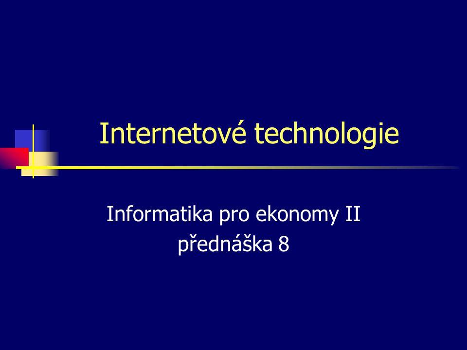 Internetové technologie Informatika pro ekonomy II přednáška 8