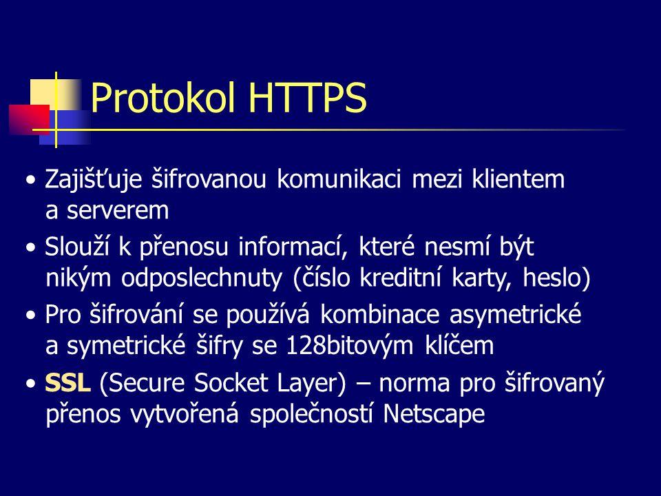 Protokol HTTPS Zajišťuje šifrovanou komunikaci mezi klientem a serverem Slouží k přenosu informací, které nesmí být nikým odposlechnuty (číslo kreditní karty, heslo) Pro šifrování se používá kombinace asymetrické a symetrické šifry se 128bitovým klíčem SSL (Secure Socket Layer) – norma pro šifrovaný přenos vytvořená společností Netscape