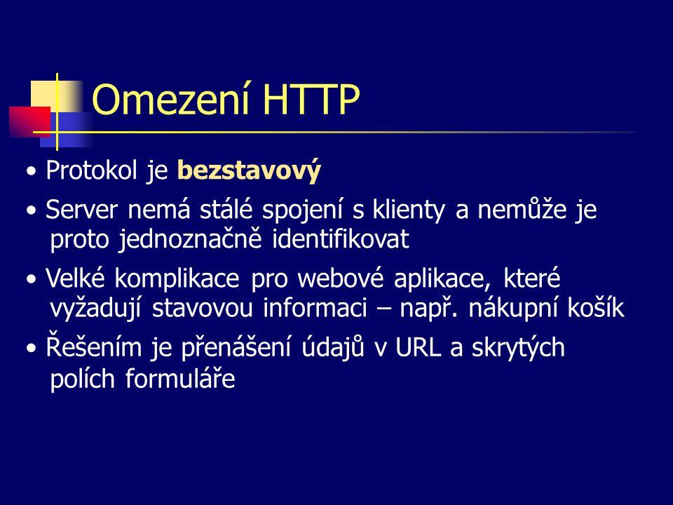 Omezení HTTP Server nemá stálé spojení s klienty a nemůže je proto jednoznačně identifikovat Velké komplikace pro webové aplikace, které vyžadují stavovou informaci – např.