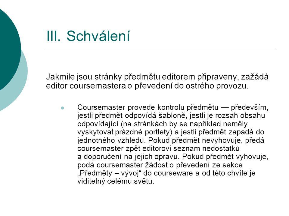 III. Schválení Jakmile jsou stránky předmětu editorem připraveny, zažádá editor coursemastera o převedení do ostrého provozu. Coursemaster provede kon