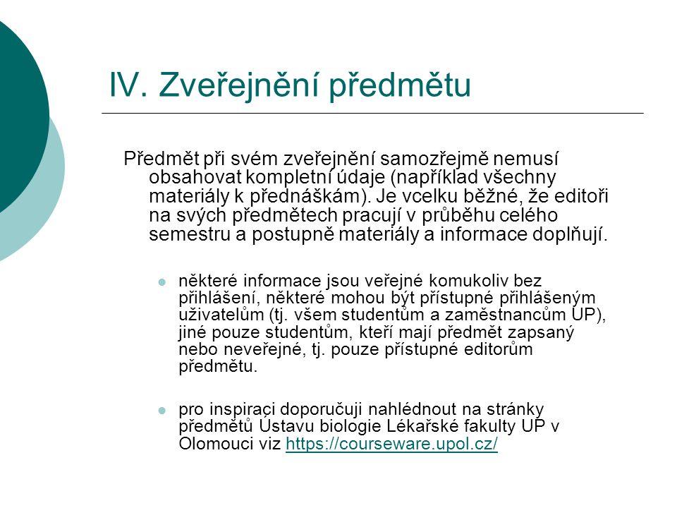 IV. Zveřejnění předmětu Předmět při svém zveřejnění samozřejmě nemusí obsahovat kompletní údaje (například všechny materiály k přednáškám). Je vcelku