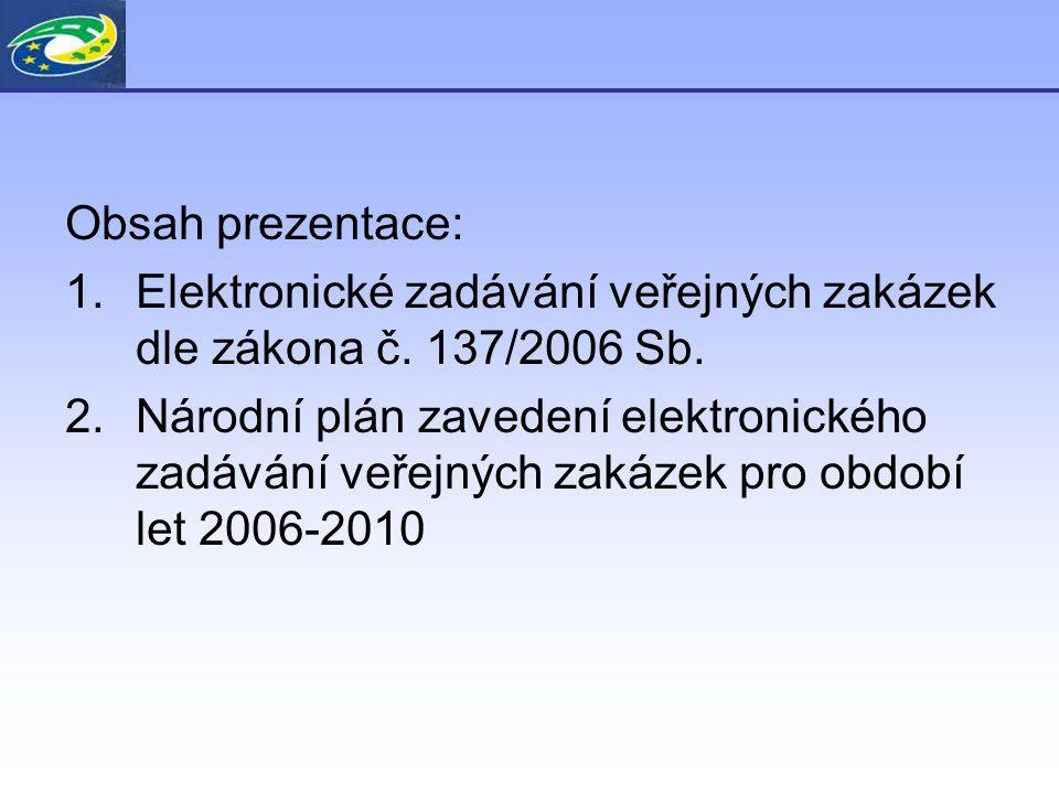 Obsah prezentace: 1.Elektronické zadávání veřejných zakázek dle zákona č.