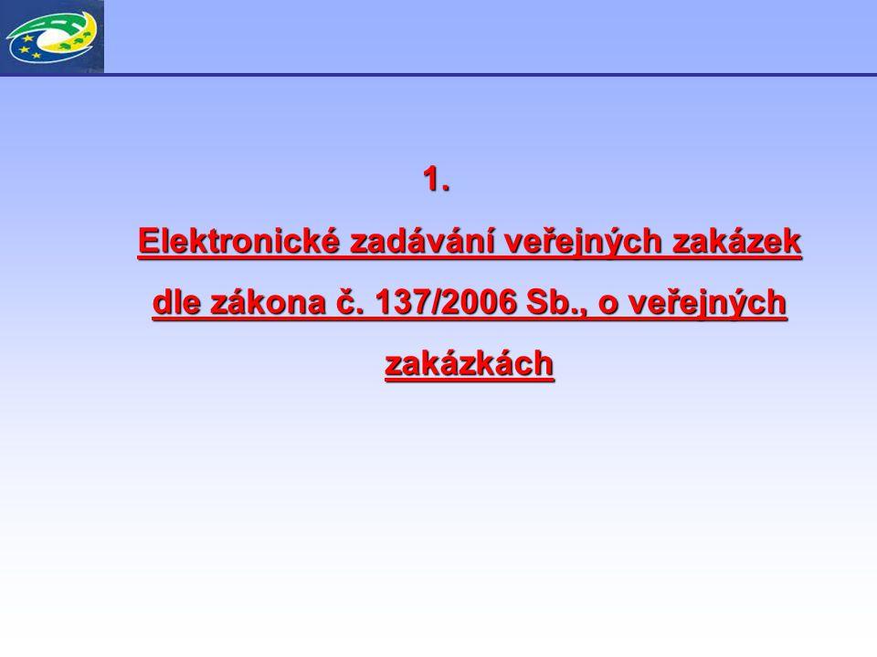 1. Elektronické zadávání veřejných zakázek dle zákona č. 137/2006 Sb., o veřejných zakázkách
