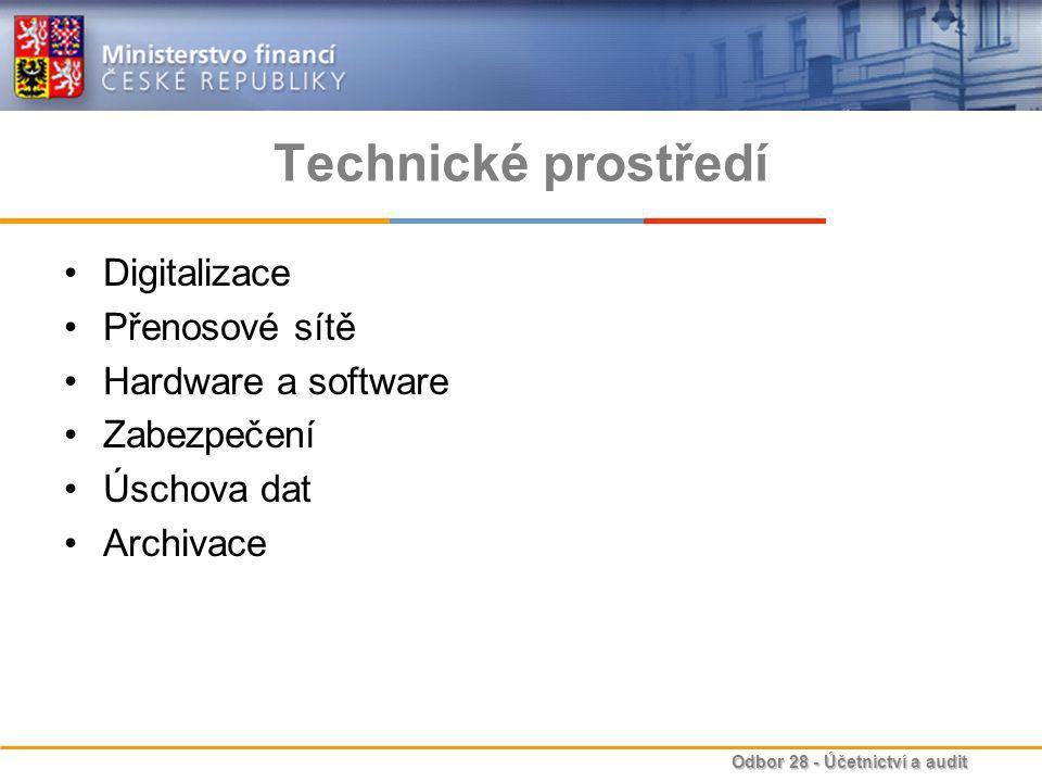 Odbor 28 - Účetnictví a audit Technické prostředí Digitalizace Přenosové sítě Hardware a software Zabezpečení Úschova dat Archivace