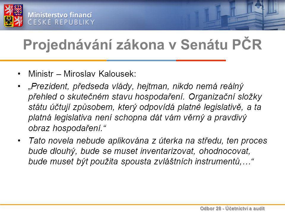 """Odbor 28 - Účetnictví a audit Projednávání zákona v Senátu PČR Ministr – Miroslav Kalousek: """"Prezident, předseda vlády, hejtman, nikdo nemá reálný přehled o skutečném stavu hospodaření."""