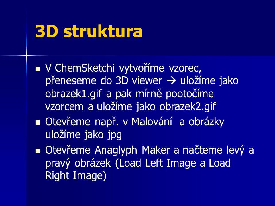 3D struktura V ChemSketchi vytvoříme vzorec, přeneseme do 3D viewer  uložíme jako obrazek1.gif a pak mírně pootočíme vzorcem a uložíme jako obrazek2.