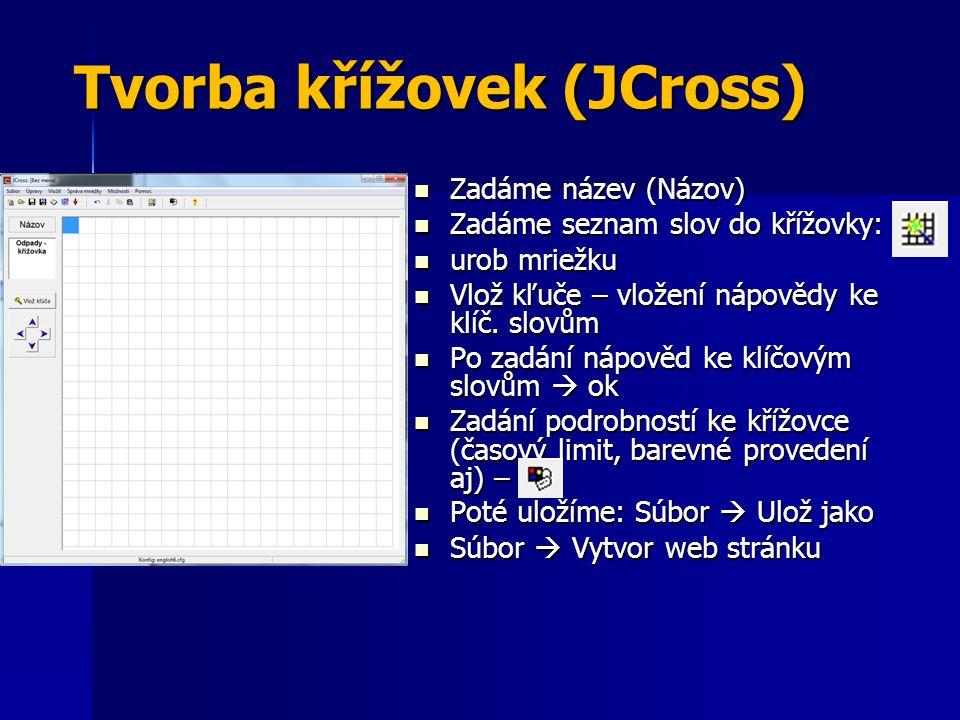 Tvorba křížovek (JCross) Zadáme název (Názov) Zadáme název (Názov) Zadáme seznam slov do křížovky: Zadáme seznam slov do křížovky: urob mriežku urob m
