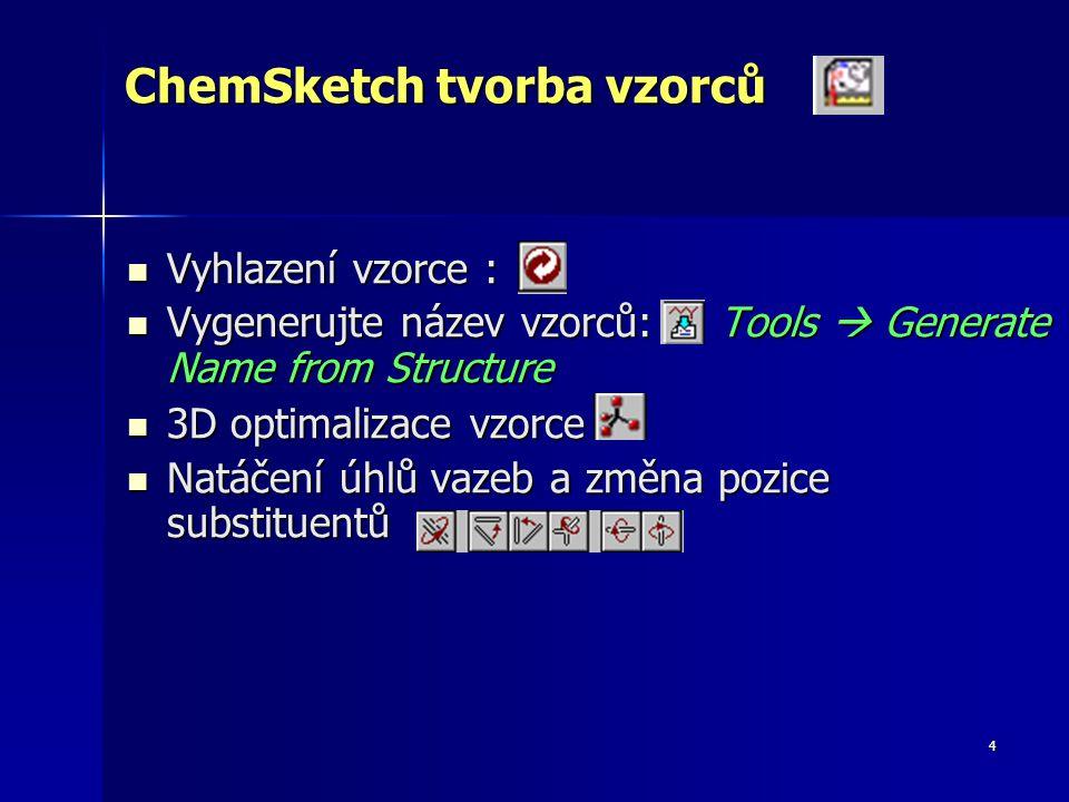 4 ChemSketch tvorba vzorců Vyhlazení vzorce : Vyhlazení vzorce : Vygenerujte název vzorců: Tools  Generate Name from Structure Vygenerujte název vzor