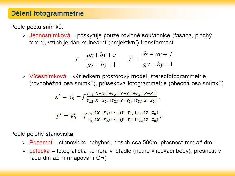 Dělení fotogrammetrie Podle počtu snímků:  Jednosnímková – poskytuje pouze rovinné souřadnice (fasáda, plochý terén), vztah je dán kolineární (projek
