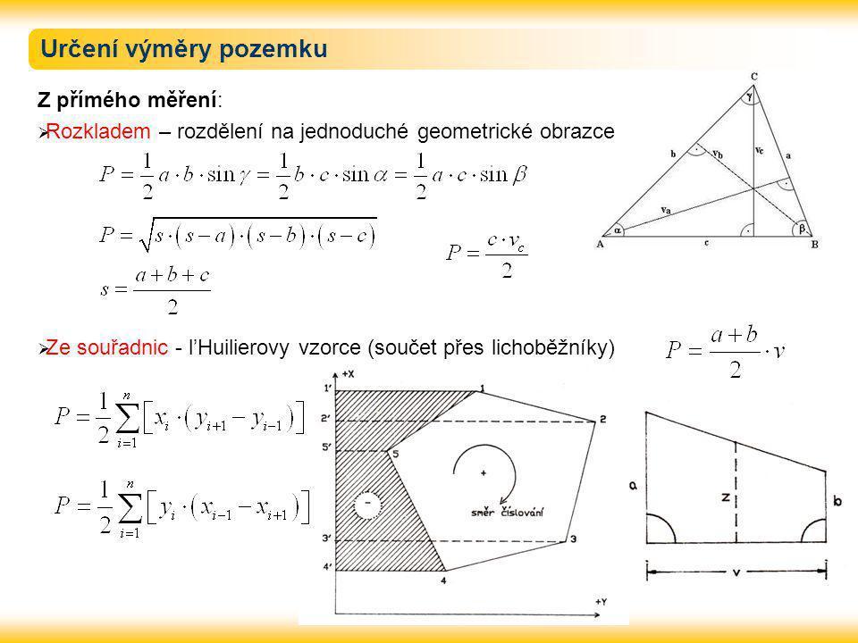 Určení výměry pozemku Z přímého měření:  Rozkladem – rozdělení na jednoduché geometrické obrazce  Ze souřadnic - l'Huilierovy vzorce (součet přes li