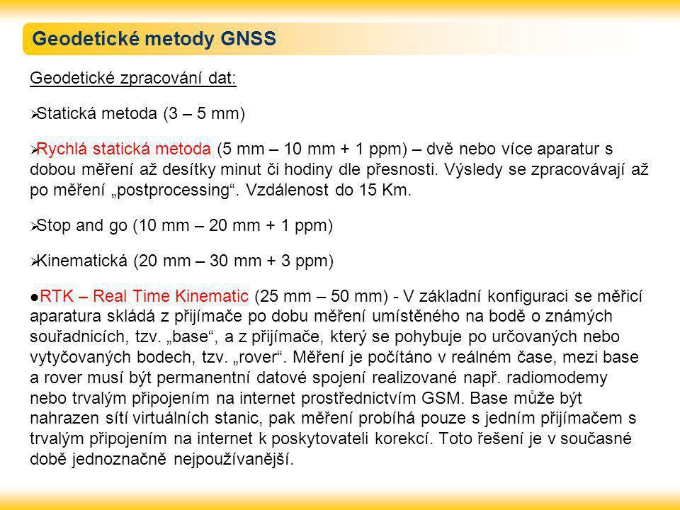 Geodetické metody GNSS Geodetické zpracování dat:  Statická metoda (3 – 5 mm)  Rychlá statická metoda (5 mm – 10 mm + 1 ppm) – dvě nebo více aparatu