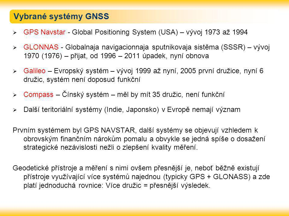 Vybrané systémy GNSS  GPS Navstar - Global Positioning System (USA) – vývoj 1973 až 1994  GLONNAS - Globalnaja navigacionnaja sputnikovaja sistěma (